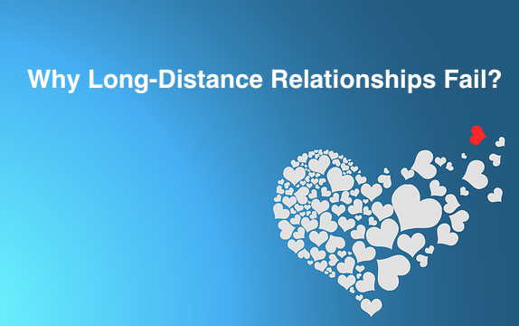Why Long-Distance Relationships Fail?